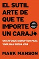 El Sutil Arte De Que Te Importe Un Caraj/ The Subtle Art Of Caring For A Caraj - Manson, Mark - ISBN: 9781400213306