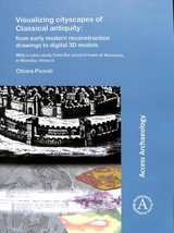 Visualizing Cityscapes Of Classical Antiquity: From Early Modern Reconstruction Drawings To Digital 3d Models - Piccoli, Chiara - ISBN: 9781784918897