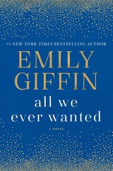 All We Ever Wanted - Giffin, Emily - ISBN: 9780399178924