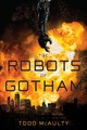 The Robots Of Gotham - Mcaulty, Todd - ISBN: 9781328711014