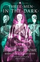 Three Men In The Dark - Barr, Robert; Pain, Barry; Jerome, Jerome K. - ISBN: 9780008249052
