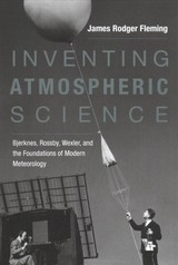 Inventing Atmospheric Science - Fleming, James Rodger (charles A. Dana Professor Of Science, Technology, And Society, Colby College) - ISBN: 9780262536318