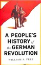 People's History Of The German Revolution - Pelz, William A. - ISBN: 9780745337104
