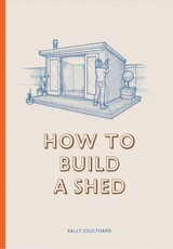 How To Build A Shed - Coulthard, Sally - ISBN: 9781786272829