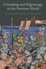 Crusading And Pilgrimage In The Norman World - Hurlock, Kathryn; Oldfield, Paul - ISBN: 9781783273027