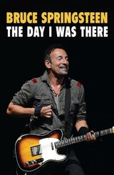 Bruce Springsteen - The Day I Was There - Neil Cossar - ISBN: 9781999592714