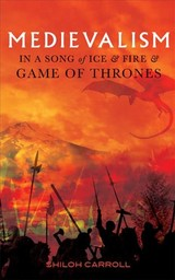 Medievalism In a Song Of Ice And Fire And game Of Thrones - Carroll, Shiloh - ISBN: 9781843844846