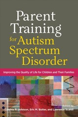 Parent Training For Autism Spectrum Disorder - Johnson, Cynthia R. (EDT)/ Butter, Eric M. (EDT)/ Scahill, Lawrence (EDT) - ISBN: 9781433829710