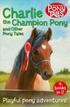Charlie The Champion Pony And Other Pony Tales - Dale, Jenny - ISBN: 9781509871247