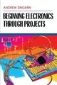 Beginning Electronics Through Projects - Singmin, Andrew - ISBN: 9780080499987