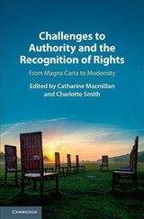 Challenges To Authority And The Recognition Of Rights - Macmillan, Catharine (EDT)/ Smith, Charlotte (EDT) - ISBN: 9781108429238