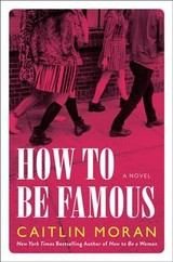 How To Be Famous - Moran, Caitlin - ISBN: 9780062433770