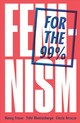 Feminism For The 99% - Arruzza, Cinzia; Bhattacharya, Tithi; Fraser, Nancy - ISBN: 9781788734424