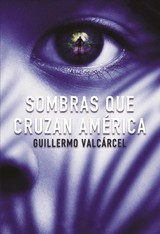 Sombras Que Cruzan América / Shadows That Cross America - Valcarcel, Guillermo - ISBN: 9781418599584