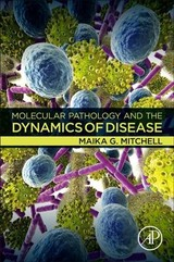 Molecular Pathology and the Dynamics of Disease - Mitchell, Maika G. - ISBN: 9780128146101