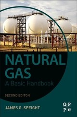 Natural Gas - Speight, James G. (editor, Petroleum Science And Technology (formerly Fuel Science And Technology International) And Energy Sources And Adjunct Professor, Chemical And Fuels Engineering, University Of Utah, Usa) - ISBN: 9780128095706