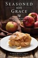 Seasoned With Grace - Recipes From My Generation Of Shaker Cooking - Lindsay, Eldress Bertha; Boswell, Mary Rose - ISBN: 9781682681862