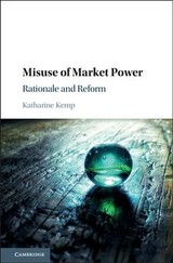 Misuse Of Market Power - Kemp, Katharine (university Of New South Wales, Sydney) - ISBN: 9781107184763
