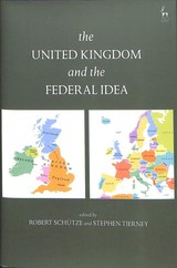 The United Kingdom And The Federal Idea - Schuetze, Robert (EDT)/ Tierney, Stephen (EDT) - ISBN: 9781509907175