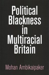 Political Blackness In Multiracial Britain - Ambikaipaker, Mohan - ISBN: 9780812250305