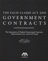 False Claims Act And Government Contracts - Hill, Brian A. (EDT)/ Madsen, Marcia G. (EDT)/ Zirkelbach, Gail D. (EDT) - ISBN: 9781634259972