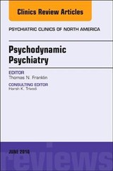 The Clinics: Internal Medicine, Psychodynamic Psychiatry, An Issue of Psychiatric Clinics of North America - Franklin, Thomas N. - ISBN: 9780323610582