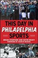 This Day In Philadelphia Sports - Startare, Brian; Reavy, Kevin - ISBN: 9781683582984