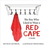 Boy Who Liked To Wear A Red Cape - Bristol, Chip - ISBN: 9781387856299