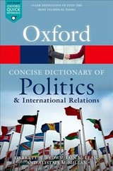 Concise Oxford Dictionary Of Politics And International Relations - Mcmillan, Alistair (senior Lecturer In Politics, Senior Lecturer In Politics, University Of Sheffield); Mclean, Iain (official Fellow In Politics, Official Fellow In Politics, Nuffield College, University Of Oxford); Brown, Garrett W. (professor Of Political Theory And Global Health Policy, Professor Of Political Theory And Global Health Policy, University Of Leeds) - ISBN: 9780199670840