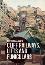 Cliff Railways, Lifts And Funiculars - Easdown, Martin - ISBN: 9781445680033
