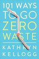 101 Ways To Go Zero Waste - Kellogg, Kathryn - ISBN: 9781682683316