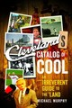 Cleveland`s Catalog Of Cool - An Irreverent Guide To The Land - Murphy, Michael (university Of Northern British Colombia Canada) - ISBN: 9781682680421