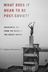 What Does It Mean To Be Post-soviet? - Tlostanova, Madina - ISBN: 9780822371274