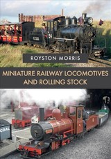 Miniature Railway Locomotives And Rolling Stock - Morris, Royston - ISBN: 9781445677910