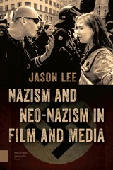 Nazism and Neo-Nazism in Film and Media - Jason  Lee - ISBN: 9789048528295