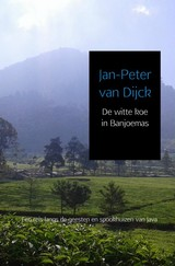 De witte koe in Banjoemas - Jan-Peter van Dijck - ISBN: 9789402177800