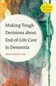Making Tough Decisions About End-of-Life Care In Dementia - Kenny, Anne, M.D. - ISBN: 9781421426662