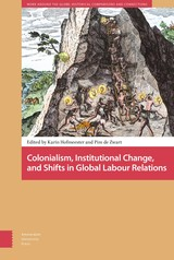 Colonialism, Institutional Change, and Shifts in Global Labour Relations - ISBN: 9789048535026