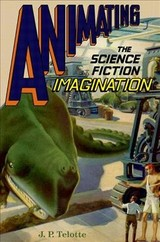 Animating The Science Fiction Imagination - Telotte, J. P. (professor In The School Of Literature, Media, And Communication, Georgia Institute Of Technology) - ISBN: 9780190695262