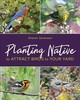 Planting Native To Attract Birds To Your Yard - Sorenson, Sharon - ISBN: 9780811737647