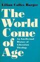 World Come Of Age - Barger, Lilian Calles (independent Scholar) - ISBN: 9780190695392