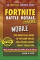 Fortnite Battle Royale Hacks For Mobile - Rich, Jason R. - ISBN: 9781510743366