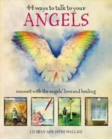 44 Ways To Talk To Your Angels - Dean, Liz; Wallace., Jayne - ISBN: 9781782497042