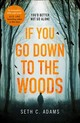 If You Go Down To The Woods - Adams, Seth C. - ISBN: 9780008280253