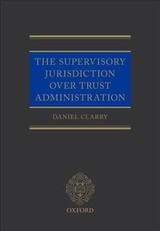 Supervisory Jurisdiction Over Trust Administration - Clarry, Daniel (affiliated Lecturer In Law, Gonville And Caius College, University Of Cambridge) - ISBN: 9780198813651