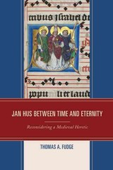 Jan Hus Between Time And Eternity - Fudge, Thomas A. - ISBN: 9781498527507