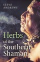 Herbs Of The Southern Shaman - Andrews, Steve - ISBN: 9781789040999