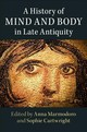 History Of Mind And Body In Late Antiquity - Marmodoro, Anna (EDT)/ Cartwright, Sophie (EDT) - ISBN: 9781107181212