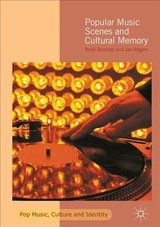 Popular Music Scenes And Cultural Memory - Rogers, Ian; Bennett, Andy - ISBN: 9781137402035