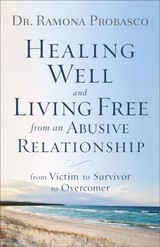 Healing Well And Living Free From An Abusive Relationship - Probasco, Dr. Ramona - ISBN: 9780800729653